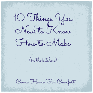 10 Things You Need to Know How to Make Come Home For Comfort