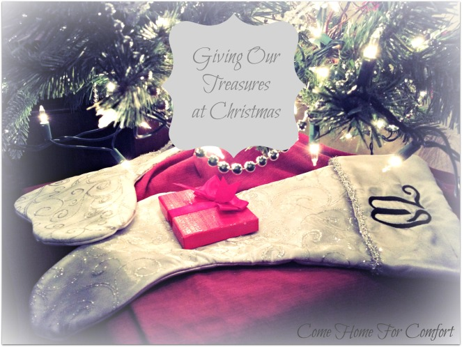 Giving Our Treasures at Christmas Come Home For Comfort