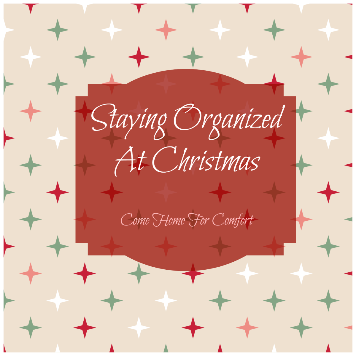Staying Organized At Christmas Come Home For Comfort