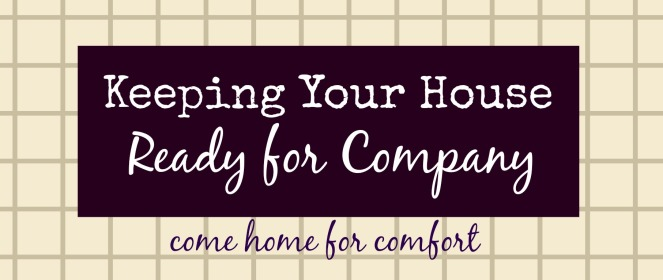 Keeping Your House Ready for Company Come Home for Comfort