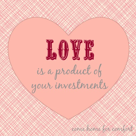 love is a product of your investments