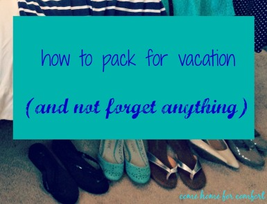 How to Pack for Vacation (and not forget anything)