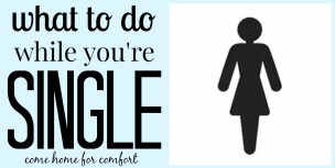 What To Do While You're Single