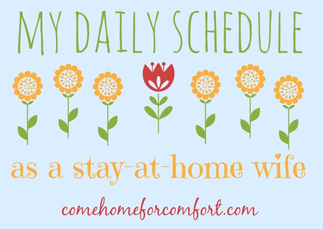 My Daily Schedule as a Stay At Home Wife Come Home For Comfort