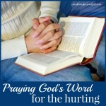 Praying Gods Word When Our Loved Ones Are Hurting Come Home For Comfort