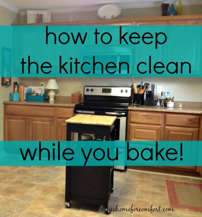 how to keep the kitchen clean while you bake come home