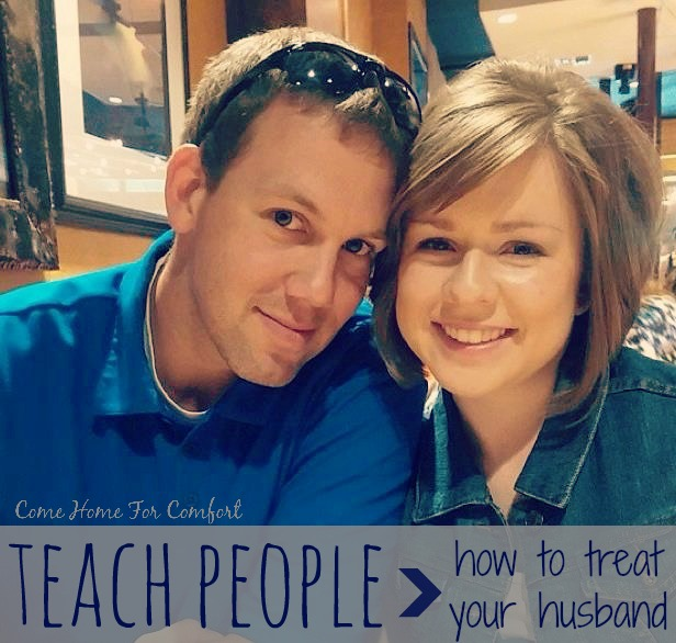 Teach People How To Treat Your Husband Come Home For Comfort