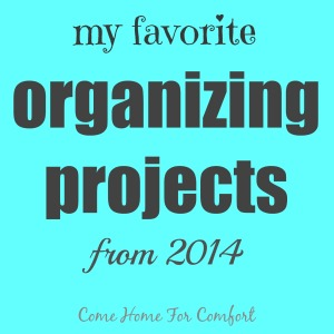My Favorite Organizing Projects from 2014 Come Home For Comfort