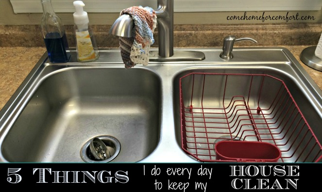 5 things I do every day to keep my house clean via ComeHomeForComfort.com