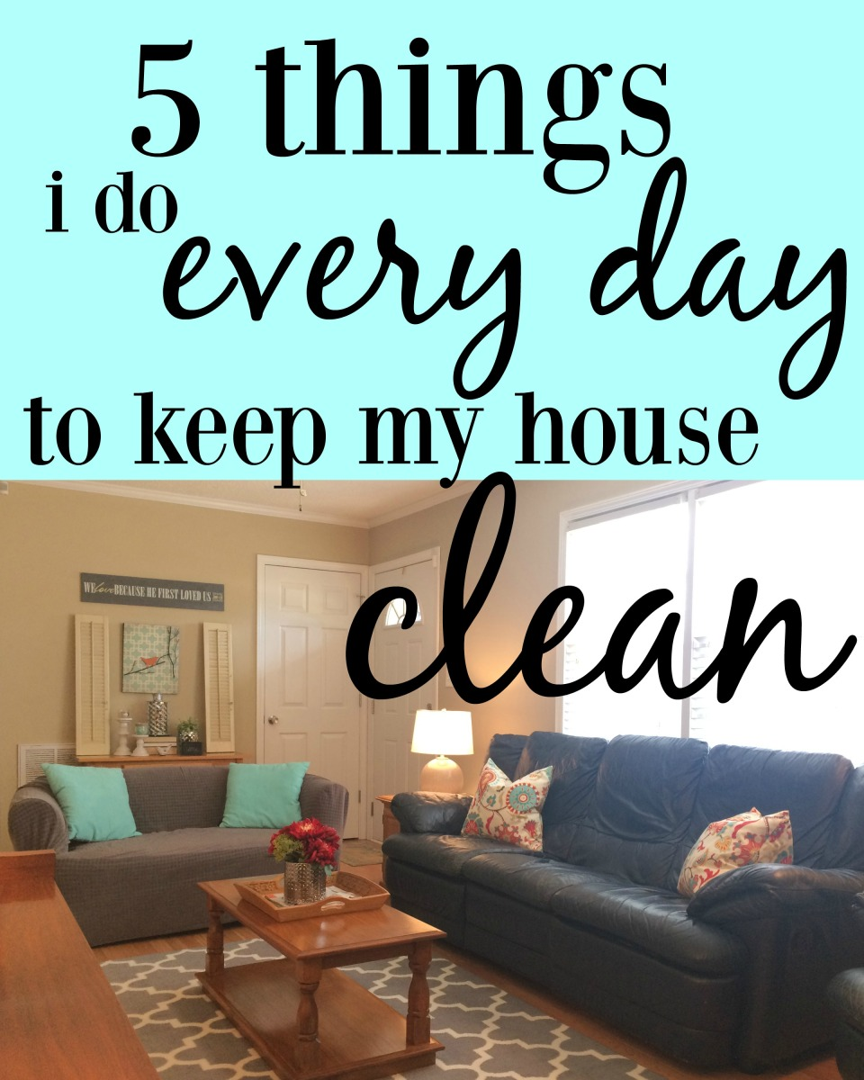 5 Things I Do Every Day To Keep My House Clean