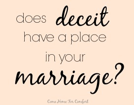 Does Deceit Have a Place in Your Marriage via ComeHomeForComfort.com