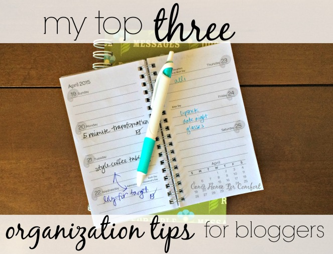 My Top Three Organization Tips For Bloggers via ComeHomeForComfort.com