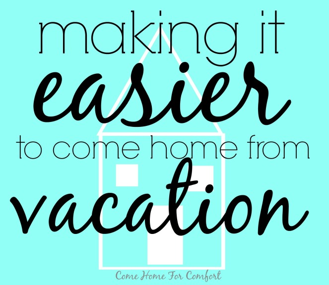 Making It Easier To Come Home From Vacation via ComeHomeForComfort.com