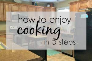 How To Enjoy Cooking via ComeHomeForComfort.com