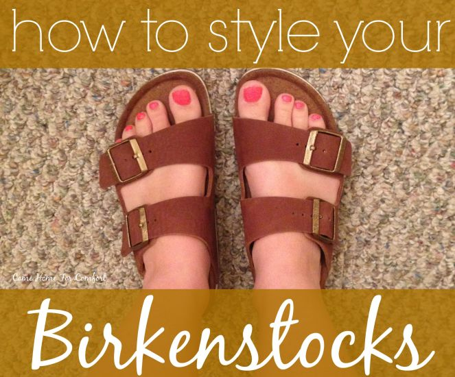 How to style your Birkenstocks via ComeHomeForComfort.com