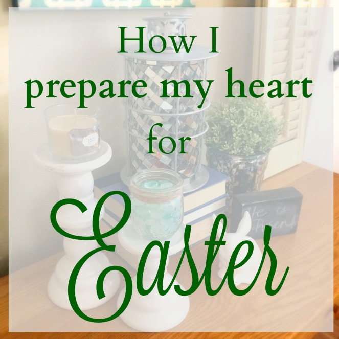 How I prepare my heart for Easter