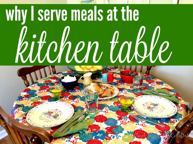 Why I serve meals at the kitchen table Come Home For Comfort