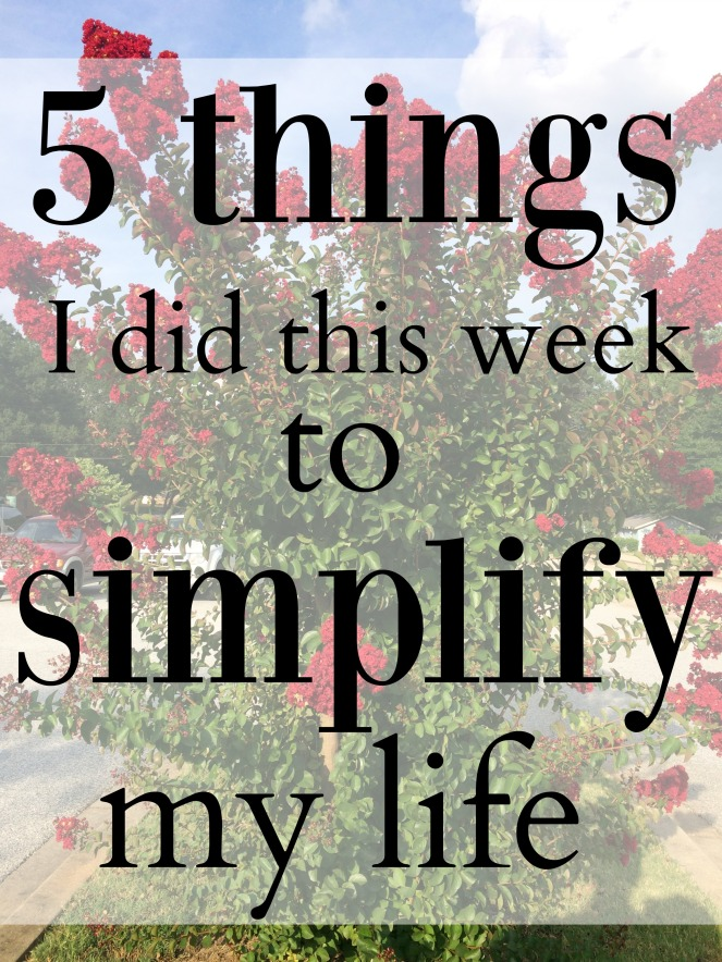 5 Things I Did This Week to Simplify My Life via ComeHomeForComfort.com