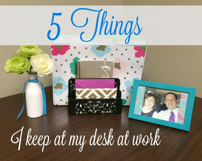 5-things-i-keep-in-my-desk-at-work