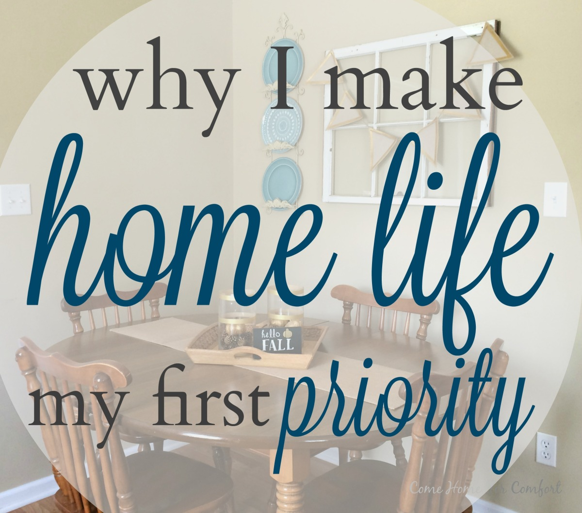 070b1c5c666 Why I Make Home Life My First Priority – Come Home For Comfort