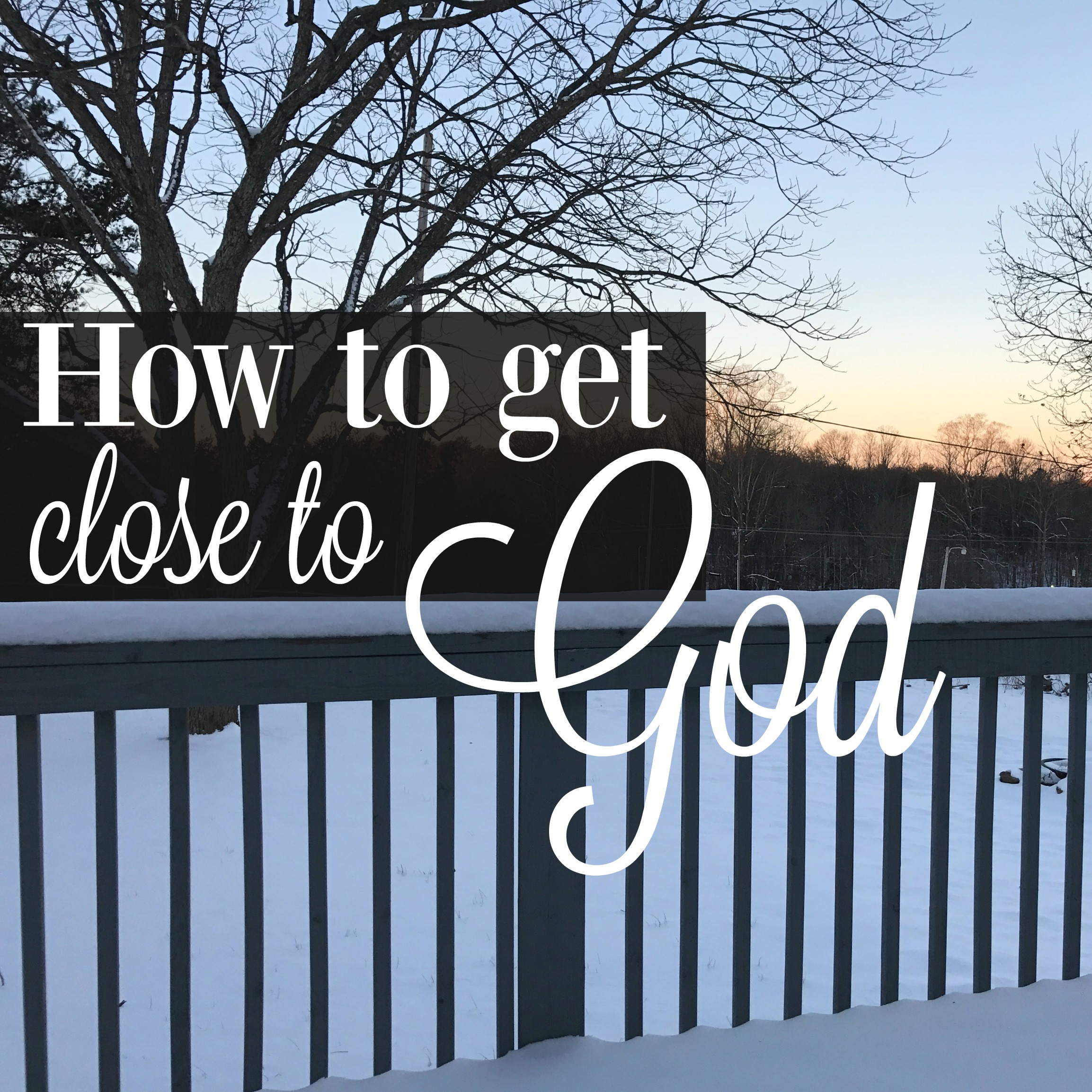 how to get a close relationship with god