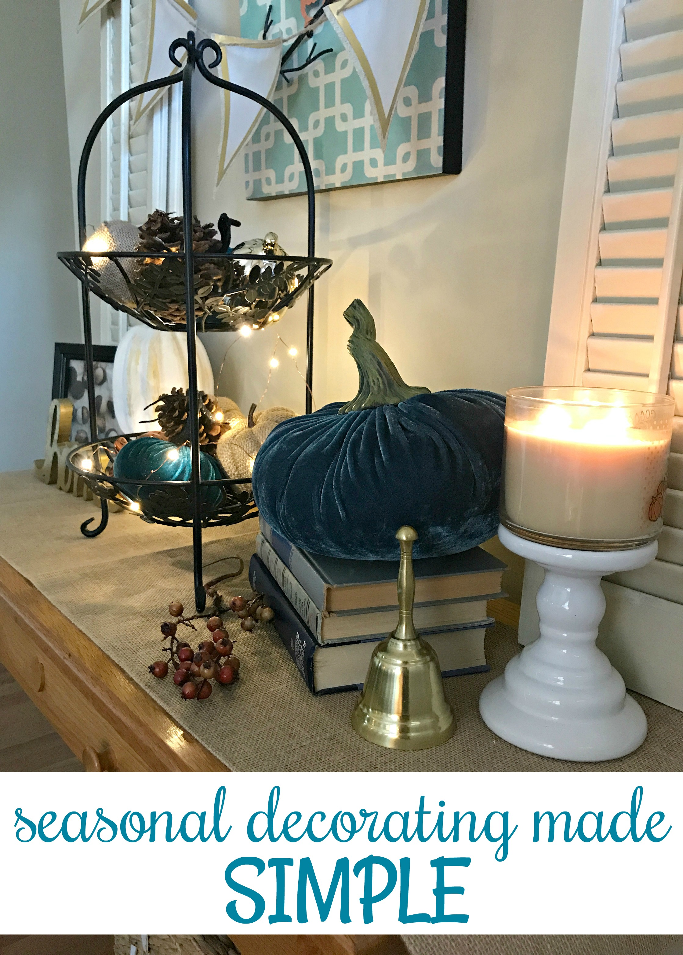 Seasonal Decorating Made Simple – Come Home For Comfort